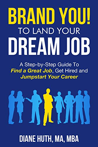 BRAND YOU! To Land Your Dream Job - A Step-by-Step Guide To Find A Great Job, Get Hired & Jumpstart Your Career by Diane Huth