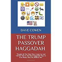 "THE TRUMP PASSOVER HAGGADAH: ""People All The Time They Come Up And Tell Me This Is The Best Haggadah They've Ever Read, They Do, Believe Me"""