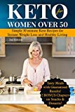 Keto for Women Over 50: Simple 30 Minute Keto Recipes for Instant Weight Loss and Healthy Living (easy keto, weight loss for women, meal planning for beginners, ... managing diabetes, lower blood pressure)