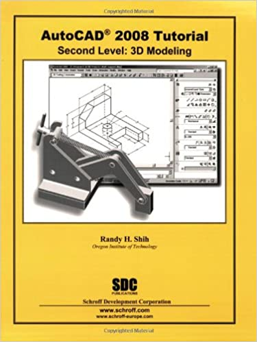 Autocad 2008 tutorial second level: 3d modeling: randy shih.