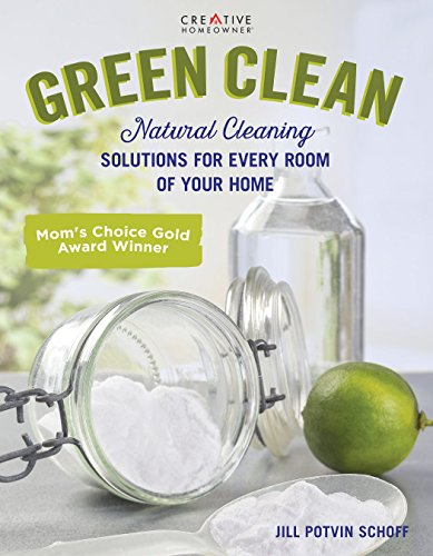 Clean Eco Green (Green Clean: Natural Cleaning Solutions for Every Room of Your Home (Creative Homeowner) Practical, Comprehensive Advice for the Kitchen, Bathroom, Laundry, Windows, Floors, Grills, Decks, and Cars)
