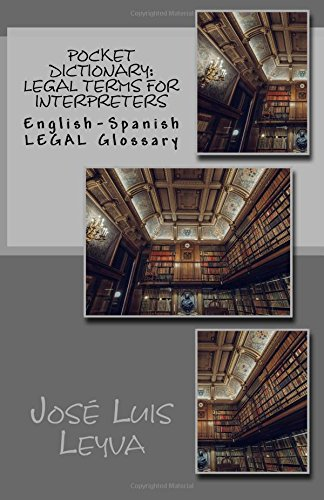 Pocket Dictionary: Legal Terms for Interpreters: English-Spanish LEGAL Glossary Pocket Spanish Dictionary