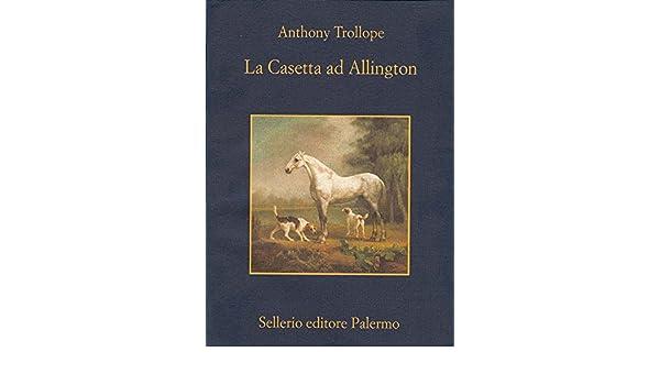 La casetta ad Allington (Il ciclo del Barsetshire Vol. 5) (Italian Edition) - Kindle edition by Anthony Trollope, Rossella Cazzullo.