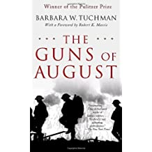 The Guns of August: The Pulitzer Prize-Winning Classic About the Outbreak of World War I by Barbara W. Tuchman (2004-08-03)