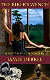 The Biker's Wench (Fantasy Ranch Book 1)