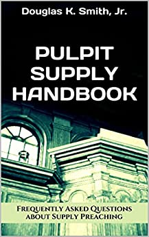 Pulpit Supply Handbook: Answering 12 Frequently Asked Questions about Supply Preaching by [Smith, Douglas]