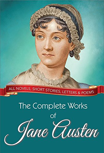 The Complete Works Of Jane Austen All Novels Short Stories Letters And Poems