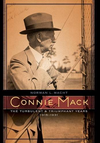 Connie Mack: The Turbulent and Triumphant Years, 1915-1931