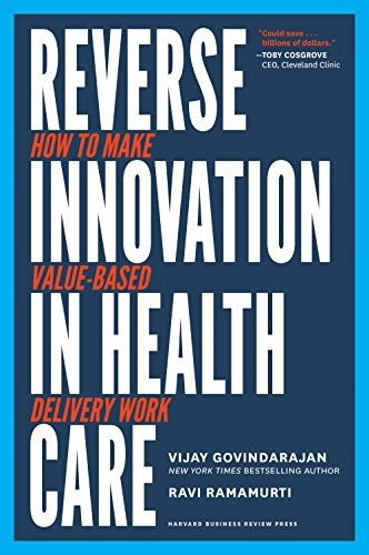 Reverse Innovation In Health Care  How To Make Value Based Delivery Work