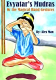 "children's books:""Evyatar's Mudras or the Magical Hand Gestures""Teaching Yoga Through Story(Help Your Child Improve Attention)Bedtime stories(Toddler First ... readers for kids  Books collection Book 3)"