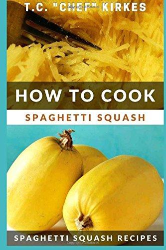 Read Online How to Cook Spaghetti Squash: Spaghetti Squash Recipes ebook