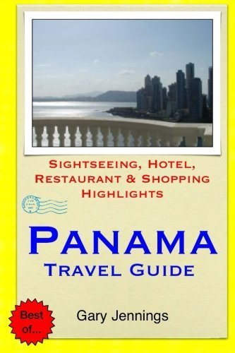Panama Travel Guide: Sightseeing, Hotel, Restaurant & Shopping Highlights by Gary Jennings...