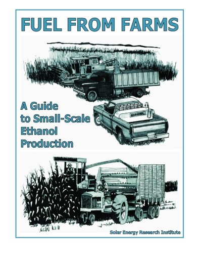 Fuel from Farms: A Guide to Small Scale Ethanol Production