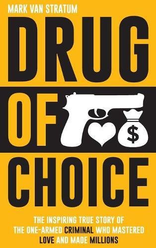 Download Drug of Choice: The Inspiring True Story of the One-Armed Criminal Who Mastered Love and Made Millions PDF