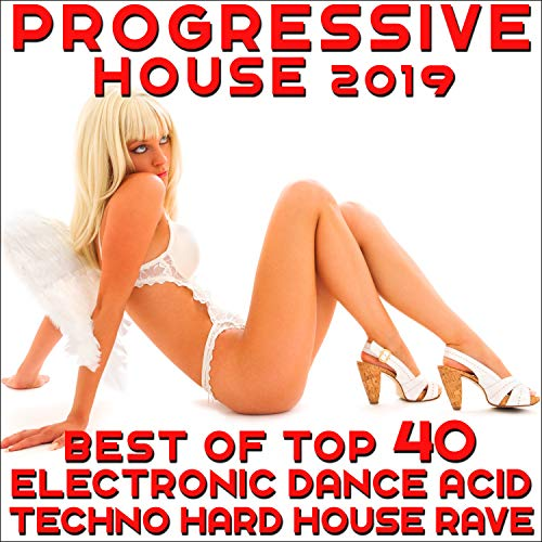 Progressive House 2019 - Best of Top 40 Electronic Dance, Acid Techno, Hard House, Rave (Best Progressive House Tracks)
