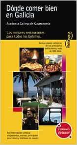 Dónde Comer Bien En Galicia Los Mejores Restaurantes Para Todos Los Bolsillos Visita Serie Amarilla Spanish Edition Academia Gallega De Gastronomía 9788424103880 Books
