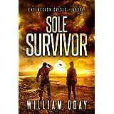 Sole Survivor: A Post-Apocalyptic EMP Science Fiction Survival Thriller (Extinction Crisis Book 1)