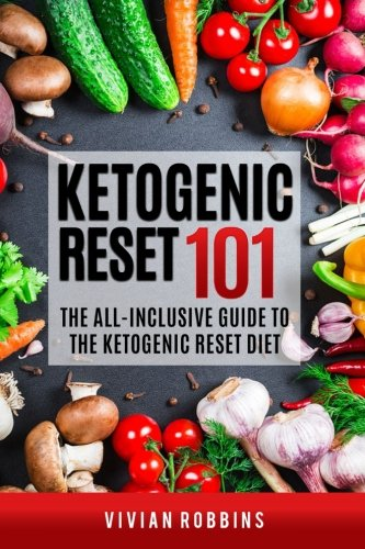 Ketogenic Reset 101  The All Inclusive Guide To The Ketogenic Reset Diet   The Proven System To Achieve Long Lasting Weight Loss Success   Low Carb Keto Recipes  30 Day Meal Plan  Shopping List