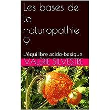 Les bases de la naturopathie 9: L'équilibre acido-basique (French Edition)