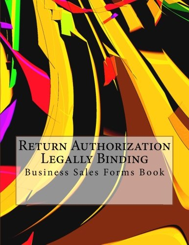 Read Online Return Authorization - Legally Binding: Business Sales Forms Book PDF