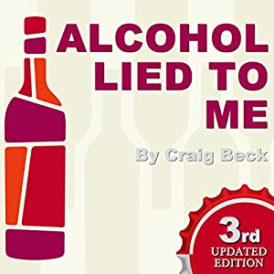 Alcohol Lied to Me: The Intelligent Escape from Alcohol Addiction Audiobook