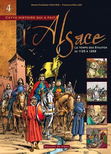 Cette histoire qui a fait l'Alsace, Tome 4 : Le temps des Staufen (de 1125 à 1268) by