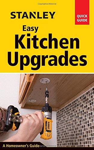 Stanley Easy Kitchen Upgrades (Stanley Quick Guide)