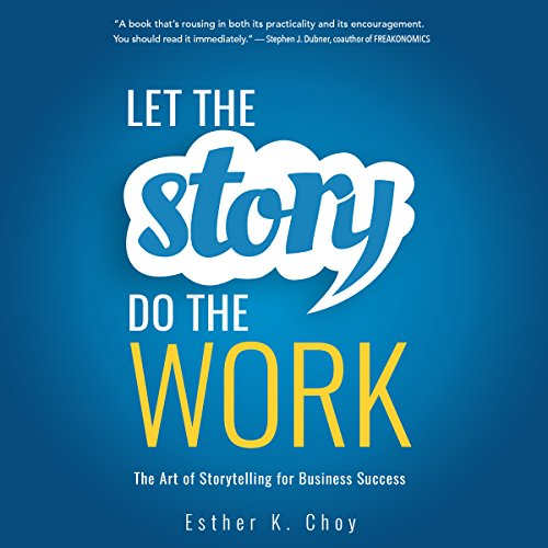 Let the Story Do the Work: The Art of Storytelling for Business Success by Brilliance Audio
