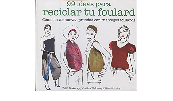 99 ideas para reciclar tu foulard: Ellen; Blakeney, Justina; Blakeney, Faith Schultz: 9788425229053: Amazon.com: Books