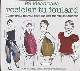 99 ideas para reciclar tu foulard: Ellen; Blakeney, Justina ...