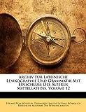 Archiv Für Lateinische Lexikographie Und Grammatik Mit Einschluss Des Älteren Mittellateins, Volume 3, Eduard Von Wölfflin, 1145127916