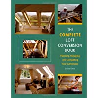 The Complete Loft Conversion Book: Planning, Managing and Completing Your Conversion