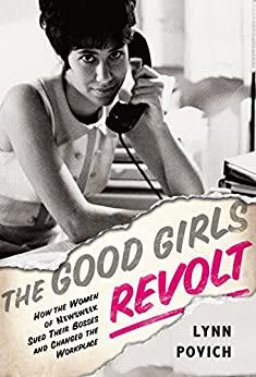 The Good Girls Revolt: How the Women of Newsweek Sued their Bosses and Changed the Workplace by [Povich, Lynn]