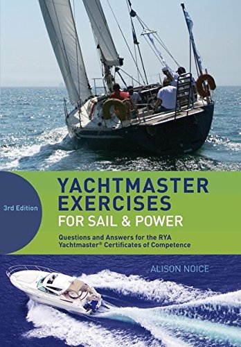 Yachtmaster Exercises for Sail and Power: Questions and answers for the RYA Coastal and Offshore Yachtmaster Certificate PDF