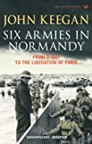 Front cover for the book Six Armies in Normandy: From D-Day to the Liberation of Paris by John Keegan