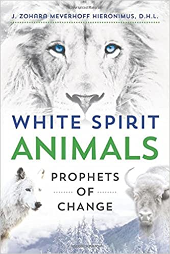 White Spirit Animals Prophets Of Change J Zohara Meyerhoff