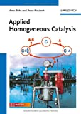 Applied Homogeneous Catalysis, Arno Behr and Peter Neubert, 3527326413
