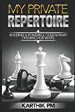 My Private Repertoire: Building A Powerful Queen Pawn Opening For White (chess Openings)-Karthik Pm