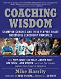 Coaching Wisdom, Champion Coaches and Their Players Share Successful Leadership Principles