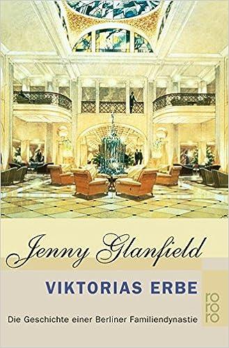 viktorias erbe die geschichte einer berliner familiendynastie die hotel quadriga trilogie band 3 amazon de jenny glanfield wolfgang rhiel bucher
