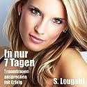 In nur 7 Tagen: Traumfrauen ansprechen mit Erfolg Hörbuch von S. Lougani Gesprochen von: S. Lougani