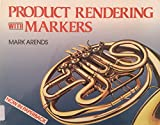 img - for Product Rendering With Markers: Using Markers for Sketching and Rendering book / textbook / text book