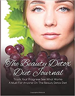 Book The Beauty Detox Diet Journal: Track Your Progress See What Works: A Must For Anyone On The Beauty Detox Diet