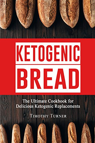 Keto Bread: Low Carb Cookbook for Ketogenic Bread, Keto Muffins, Gluten Free Bagels, Paleo Buns and Much More by Timothy Turner