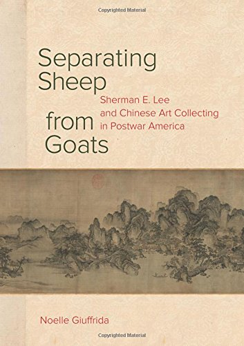 Separating Sheep from Goats: Sherman E. Lee and Chinese Art Collecting in Postwar America ()