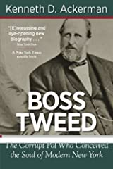 Boss Tweed: The Corrupt Pol Who Conceived the Soul of Modern New York by Kenneth D. Ackerman (2011-10-07)