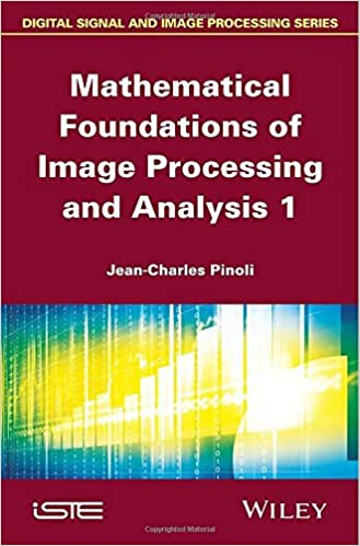 Mathematical Foundations of Image Processing and Analysis (Iste)