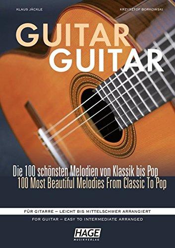 Guitar Guitar: Die 100 schönsten Melodien von Klassik bis Pop. Für Gitarre - leicht bis mittelschwer arrangiert