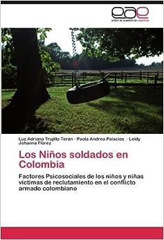 Los Ni??os soldados en Colombia: Factores Psicosociales de los ni??os y ni??as v??ctimas de reclutamiento en el conflicto armado colombiano by Luz Adriana Trujillo Ter??n (2011-11-04)