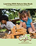 Learning With Nature Idea Book: Creating Nurturing Outdoor Spaces for Children offers